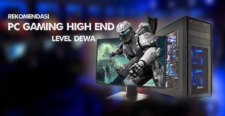 Rekomendasi PC Gaming High End Level Dewa